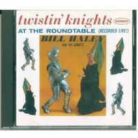 CD Bill Haley And His Comets - Twistin' Knights At The Roundtable (Recorded Live!) (1999)