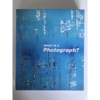 Carol Squiers. What is a Photograph?