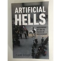Claire Bishop. Artificial Hells. Participatory Art And The Politics Of Spectatorship