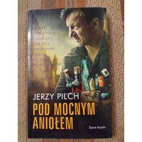 Jerzy Pilch - Pod Mocnym Aniolem