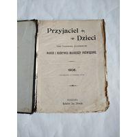 PRZYJACIEL DZIECI.Pismo Tygodniowe,Illustrowane,Nauce i Rozrywce Mlodziezy Poswiecone.1906.WARSZAWA.rEDAKTOR Jan Skiwski.