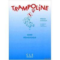Trampoline1. Methode de francais. Guide pedagogique.