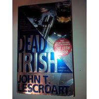 Dead Irish. John Lescroart. На английском языке