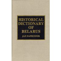 Jan Zaprudnik. Historical Dictionary of Belarus